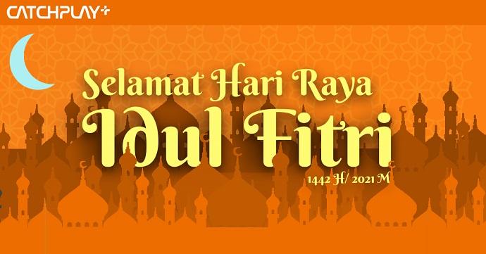 CATCHPLAY+ mengucapkan Selamat Idul Fitri